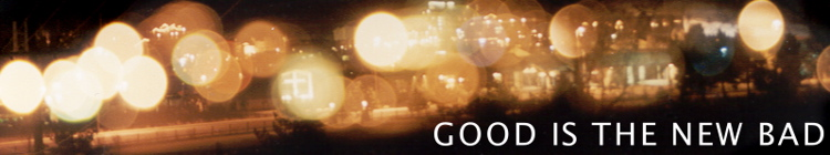 Good Is The New Bad – Film Reviews And More header image 2